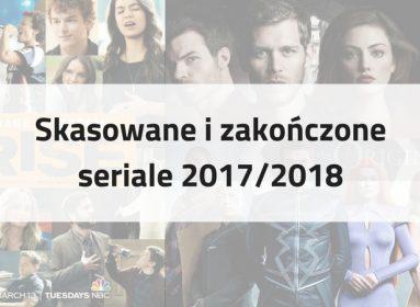 Skasowane i zakończone seriale 2017/2018