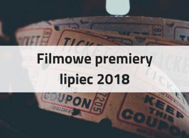 Filmowe premiery lipiec 2018